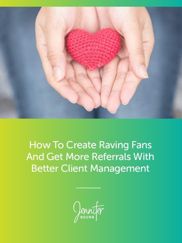 How To Create Raving Fans And Get More Referrals With Better Client Management