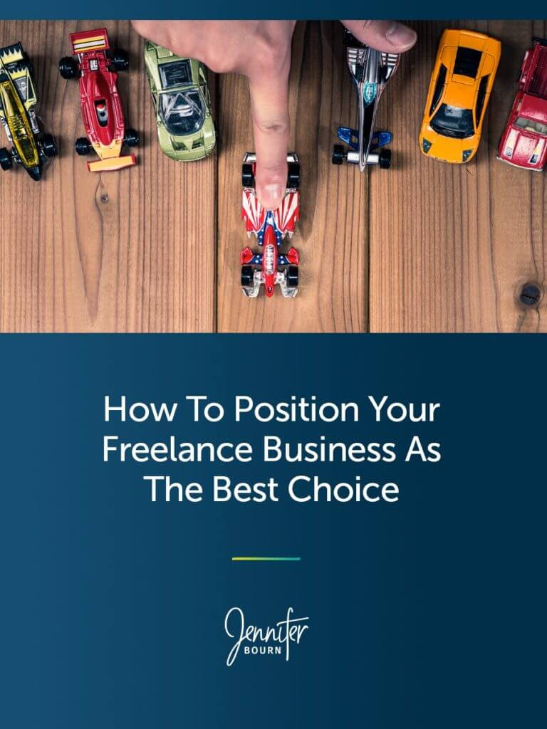How To Position Your Freelance Business As The Only Choice For Prospective Clients