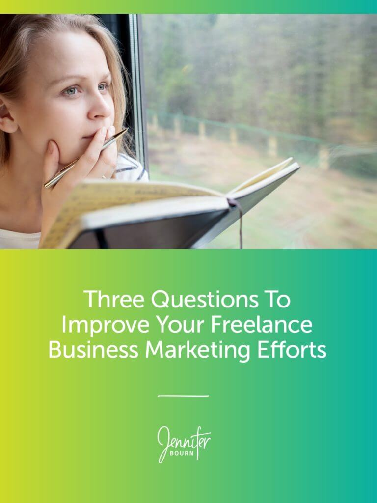 Three Questions To Improve Your Freelance Business Marketing Efforts